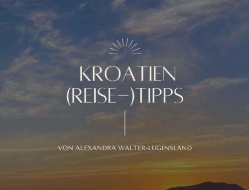 Meine teilweise ernstgemeinten Kroatien (Reise-)tipps von Alexandra Walter-Luginsland